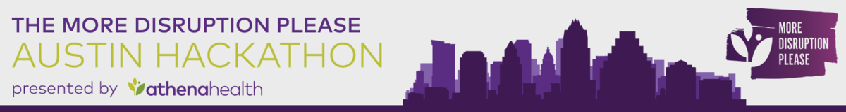 athenahealth's More Disruption Please Austin Hackathon