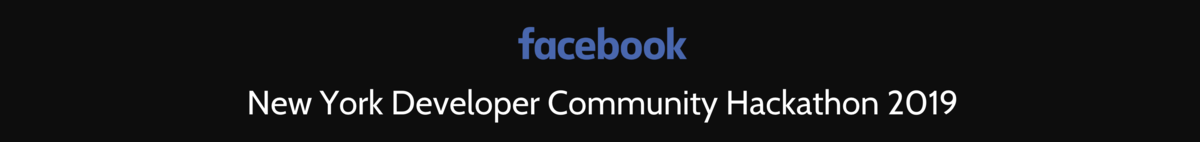 2019 Facebook North America Developer Community Hackathon New York