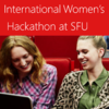 International Women's Hackathon at SFU