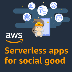 Serverless Apps for Social Good: Help the world by building open