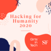 Girls in Tech SF Hacking for Humanity 2020