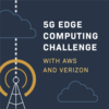 5G Edge Computing Challenge with AWS and Verizon