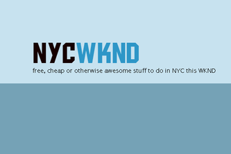 NYCWKND.com - free, cheap or otherwise awesome stuff to do in NYC this WKND