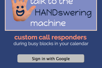 Talk to the HANDswering Machine