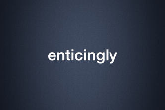 Enticingly