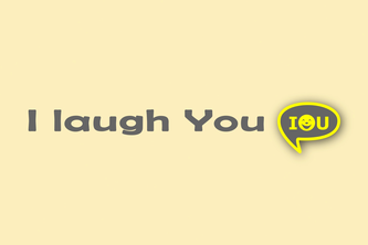 I Laugh You