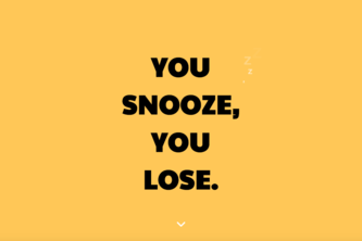 You snooze you lose.