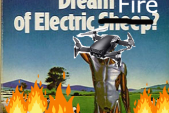 Do Drones Dream of Electric Fire?