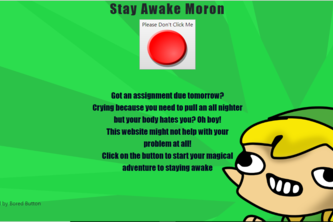 Stay Awake Moron!