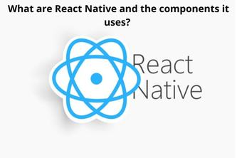 What are React Native and the components it uses?