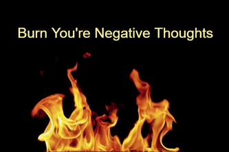 Burn You're Negative Thoughts