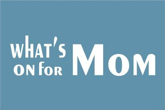 What's on for Mom