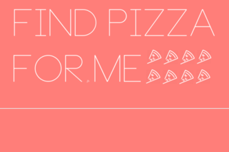 Find Pizza For Me