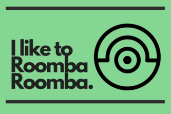 I like to Roomba Roomba
