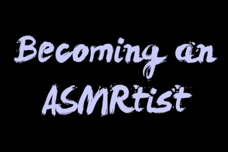 Becoming an ASMRtist