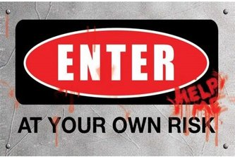 ENTER AT YOUR OWN RISK!