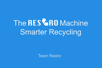 The Restro Machine - Smarter Recycling by Team Restro