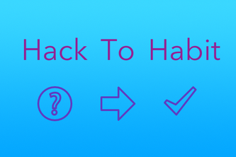 Hack to Habit