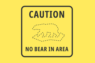 Caution: No Bear in Area