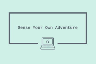 Sense Your Own Adventure