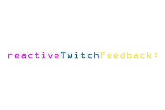 Reactive Twitch.tv Feedback