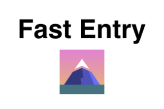 Fast Entry