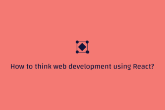 How to think web development using React