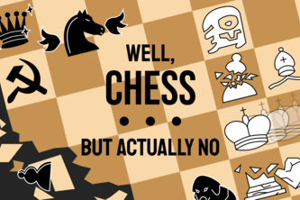 Well Chess... But Actually No