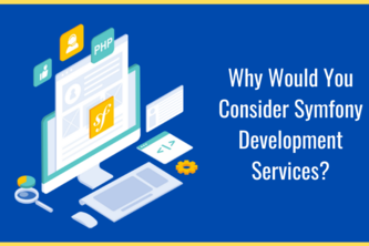 Why Would You Consider Symfony Development Services?