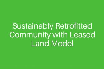 Sustainably retrofitted community with leased land model