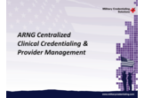 ARNG Centralized Clinical Credentialing & Provider Management