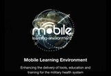 Mobile Learning Environment- enhancing the delivery of tools, training and education for the Military Health System