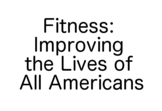 Fitness: Improving the Lives of All Americans