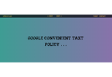Presentation about Google Convenient Tax Policy